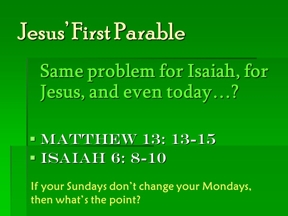 Jesus' First Parable Same problem for Isaiah, for Jesus, and even today….