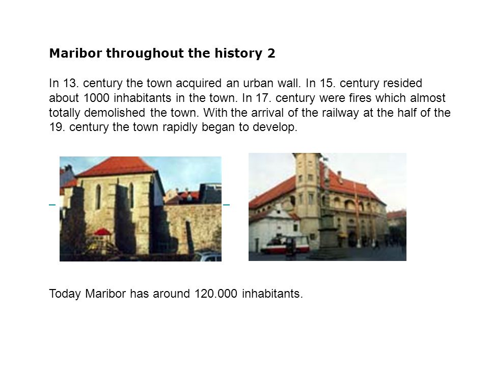 Maribor throughout the history 2 In 13. century the town acquired an urban wall. In 15. century resided about 1000 inhabitants in the town. In 17. cen