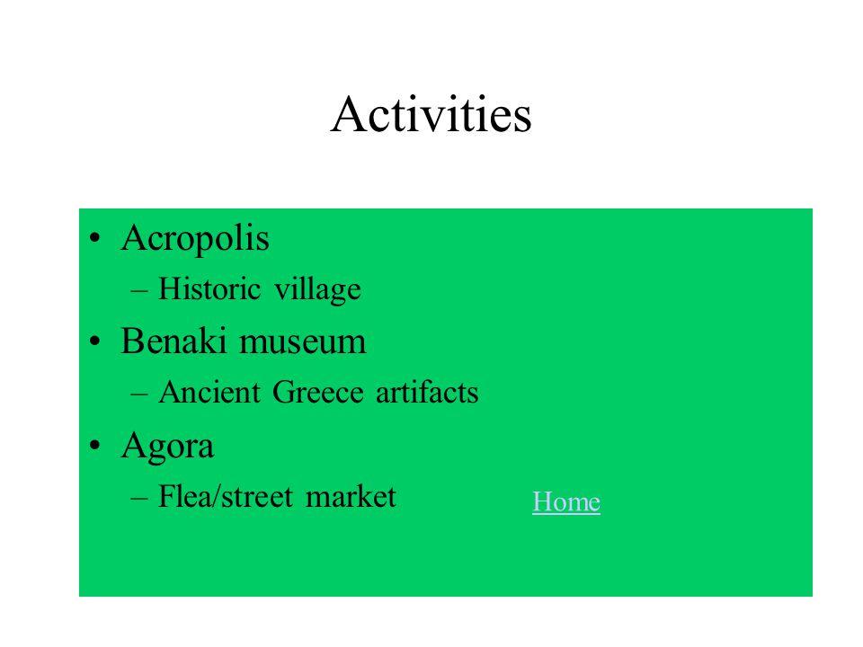 Activities Acropolis –Historic village Benaki museum –Ancient Greece artifacts Agora –Flea/street market Home