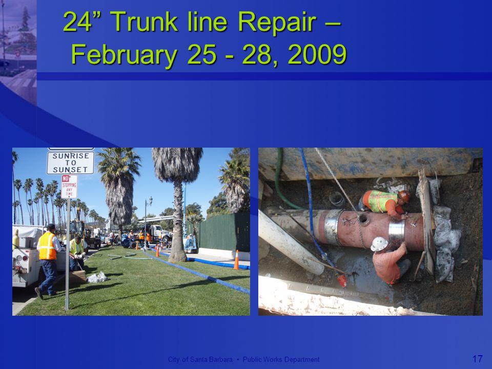 City of Santa Barbara Public Works Department 17 24 Trunk line Repair – February 25 - 28, 2009