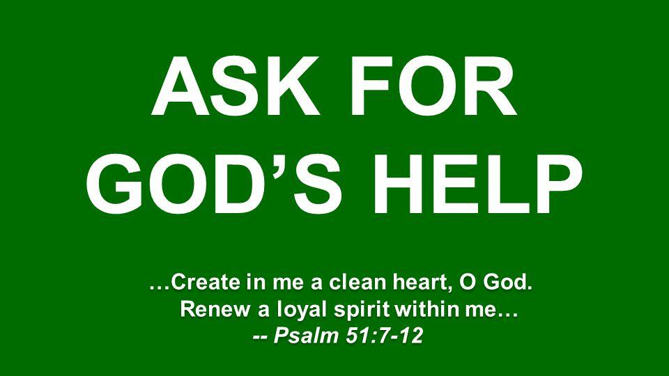 …Create in me a clean heart, O God.
