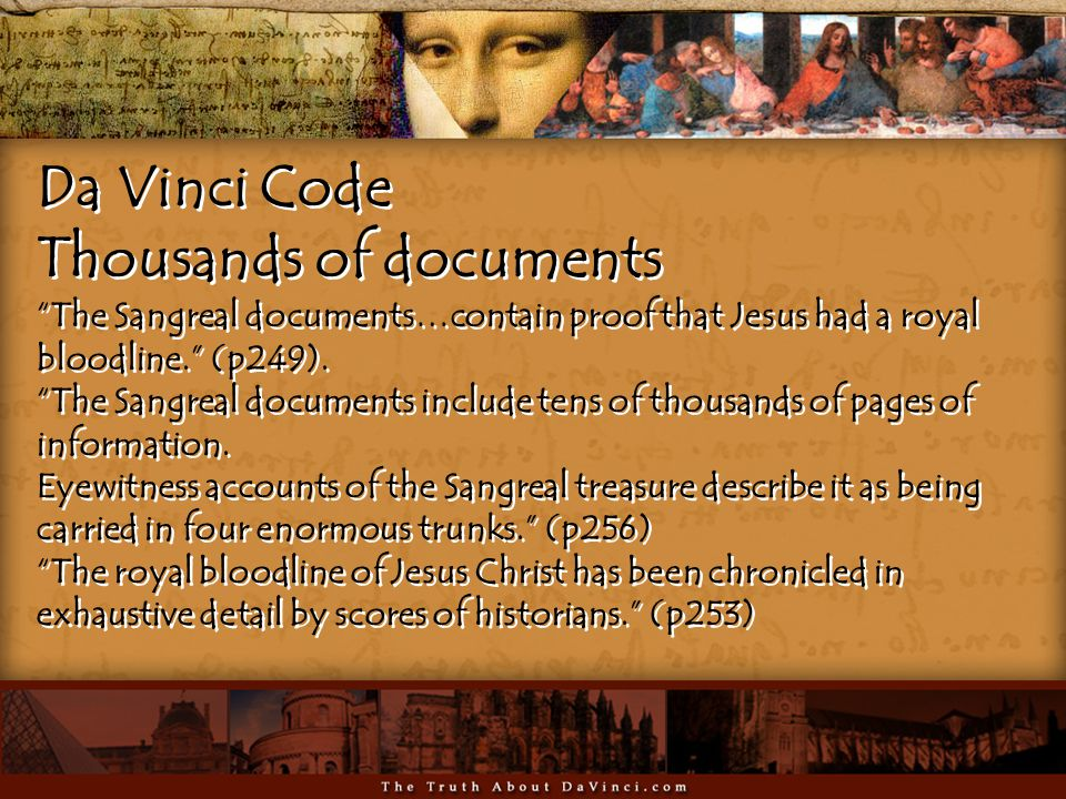 Da Vinci Code Thousands of documents The Sangreal documents…contain proof that Jesus had a royal bloodline. (p249).