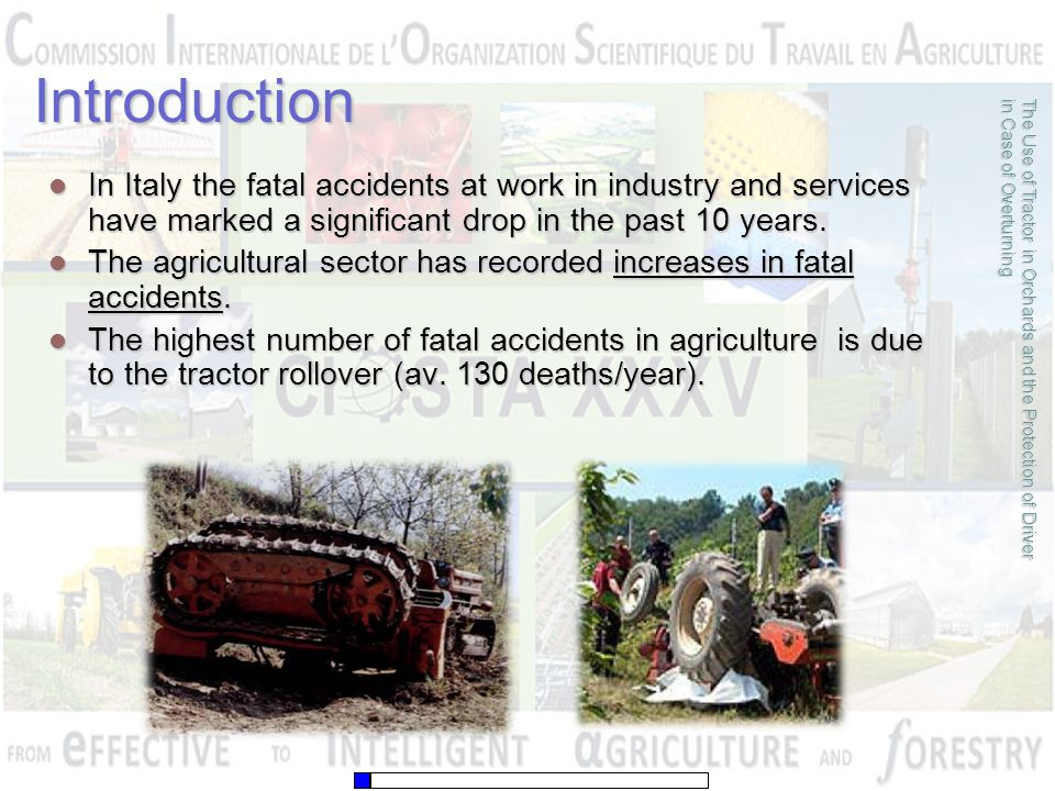 The Use of Tractor in Orchards and the Protection of Driver in Case of Overturning Introduction In Italy the fatal accidents at work in industry and s