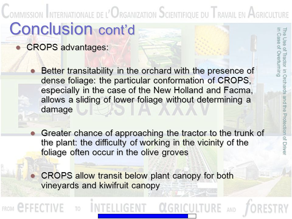 Conclusion cont'd CROPS advantages: CROPS advantages: Better transitability in the orchard with the presence of dense foliage: the particular conforma