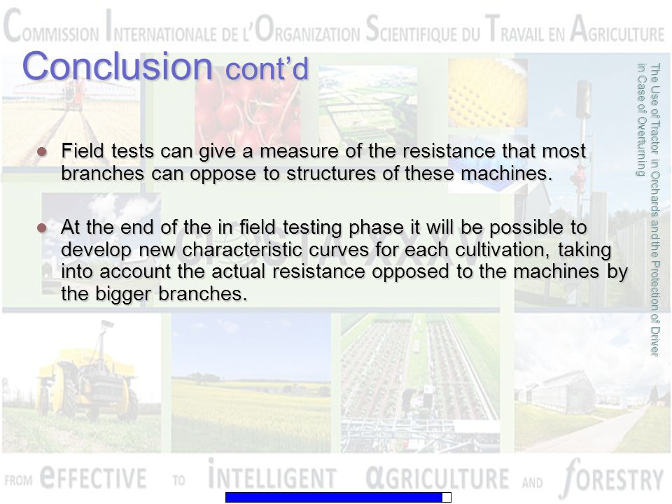 Conclusion cont'd Field tests can give a measure of the resistance that most branches can oppose to structures of these machines.