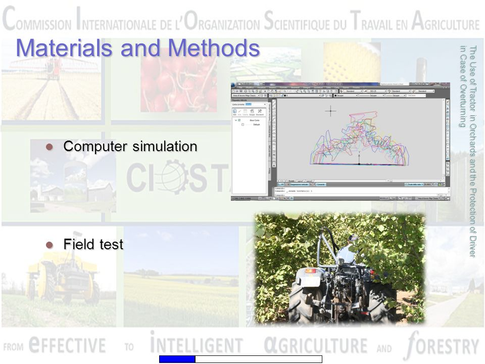 Materials and Methods The Use of Tractor in Orchards and the Protection of Driver in Case of Overturning Computer simulation Computer simulation Field test Field test