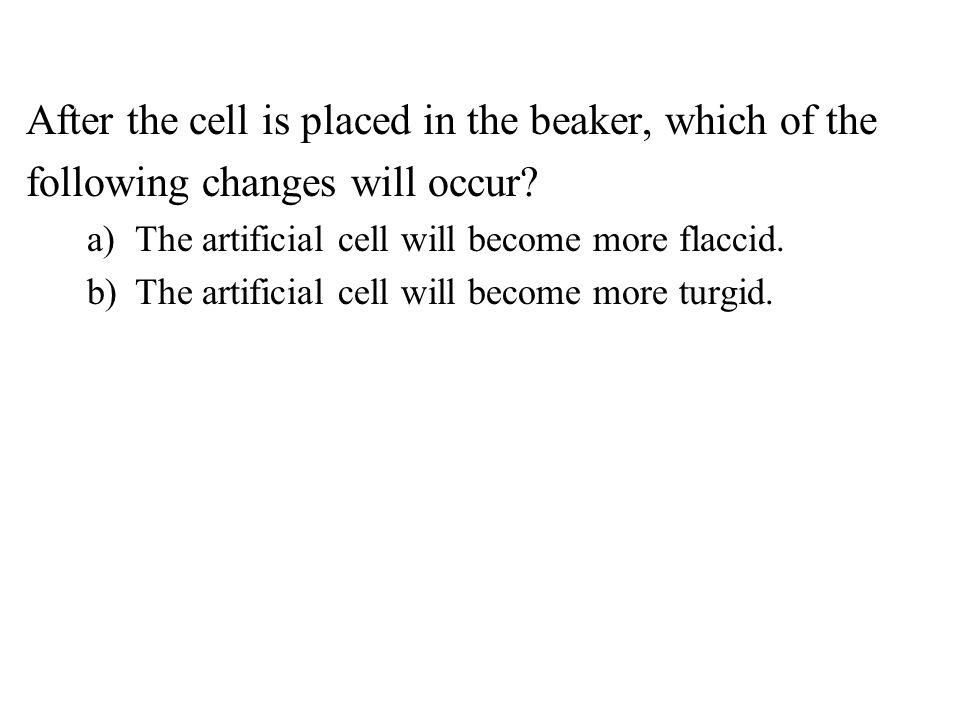 After the cell is placed in the beaker, which of the following changes will occur.
