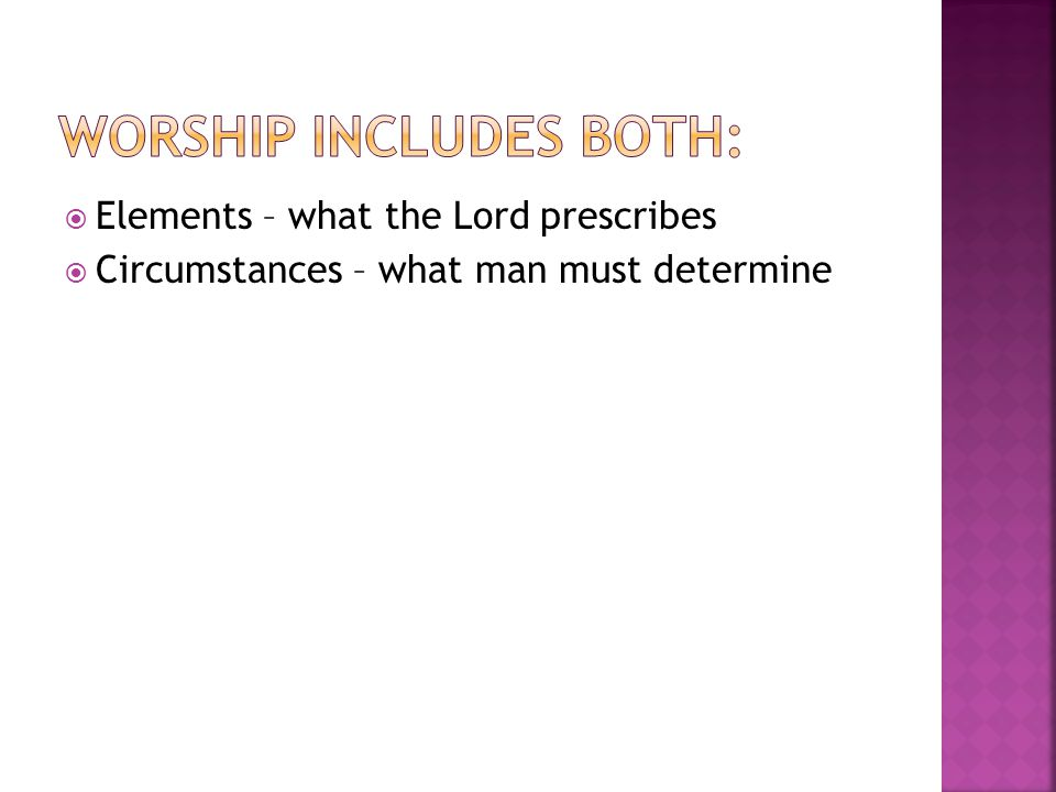  Elements – what the Lord prescribes  Circumstances – what man must determine