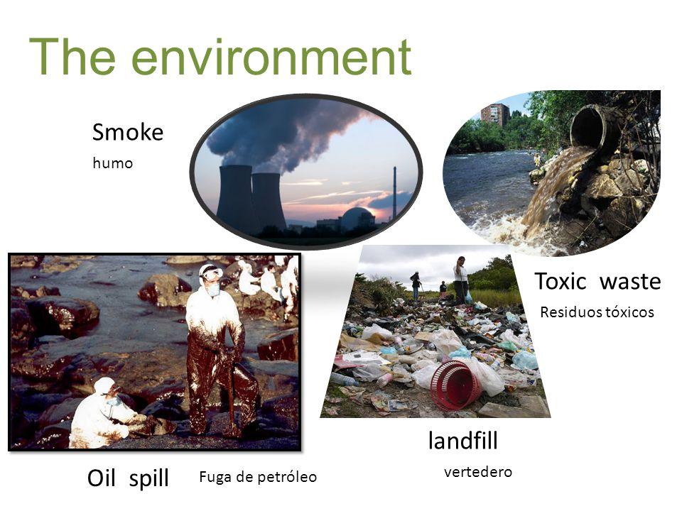 The environment Smoke Toxic waste landfill Oil spill humo Residuos tóxicos vertedero Fuga de petróleo