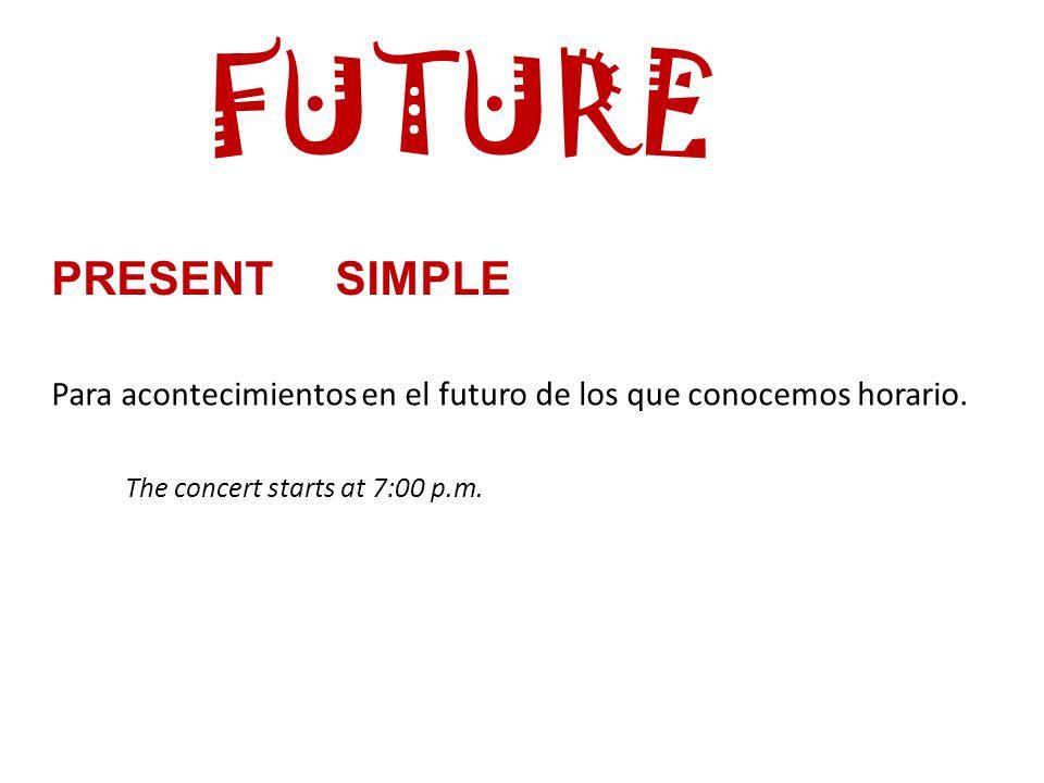 FUTURE PRESENT SIMPLE Para acontecimientos en el futuro de los que conocemos horario.