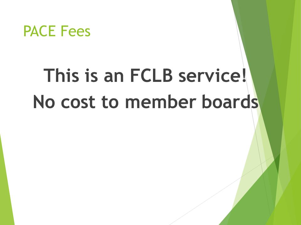 PACE Fees This is an FCLB service! No cost to member boards