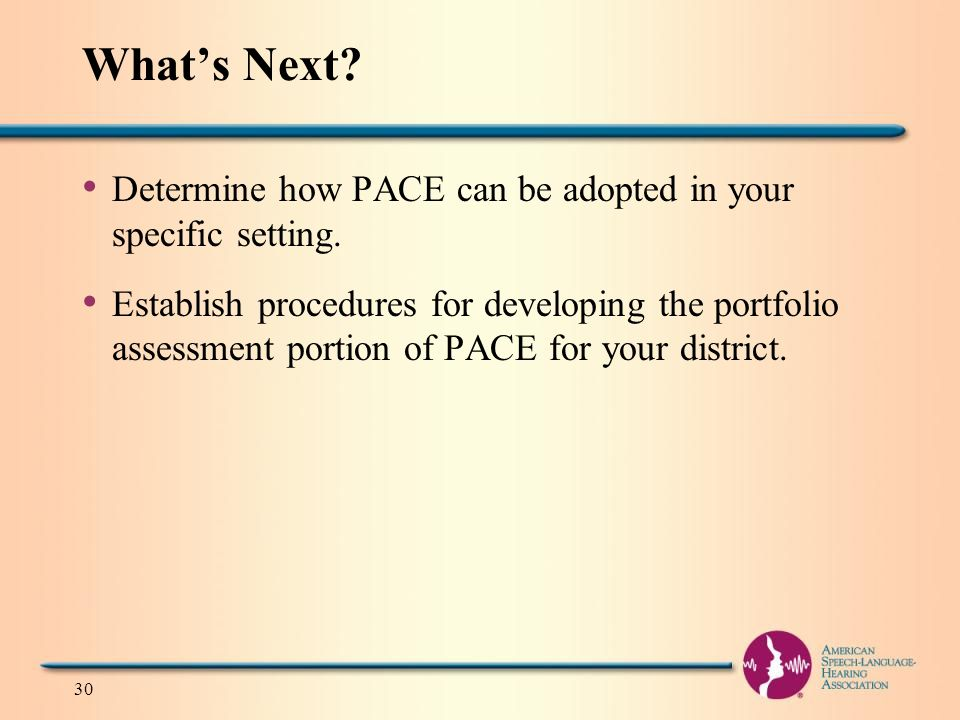 What's Next. Determine how PACE can be adopted in your specific setting.