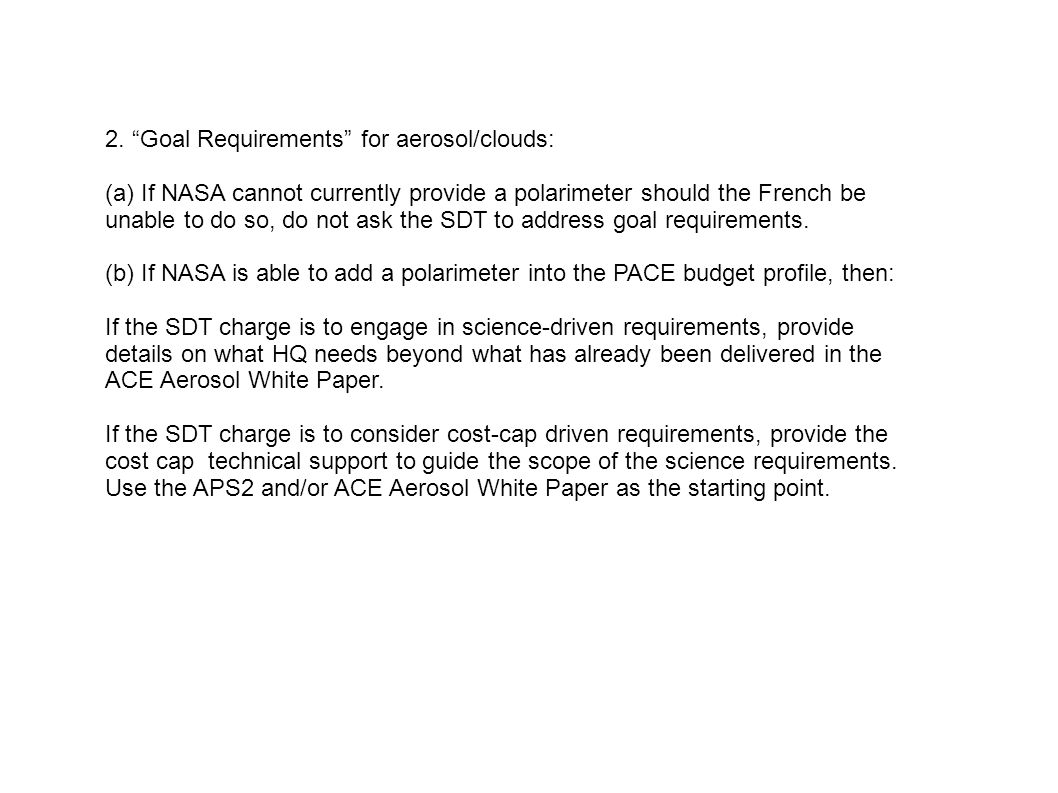 "2. ""Goal Requirements"" for aerosol/clouds: (a) If NASA cannot currently provide a polarimeter should the French be unable to do so, do not ask the SDT"