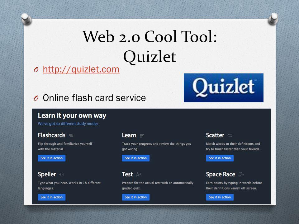 Web 2.0 Cool Tool: Quizlet O http://quizlet.com http://quizlet.com O Online flash card service