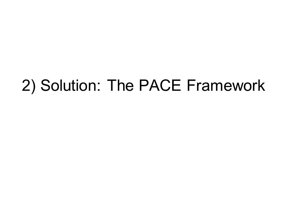 2) Solution: The PACE Framework