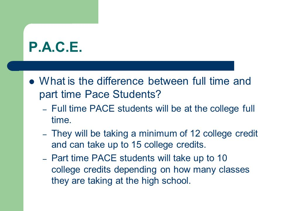 P.A.C.E. What is the difference between full time and part time Pace Students.