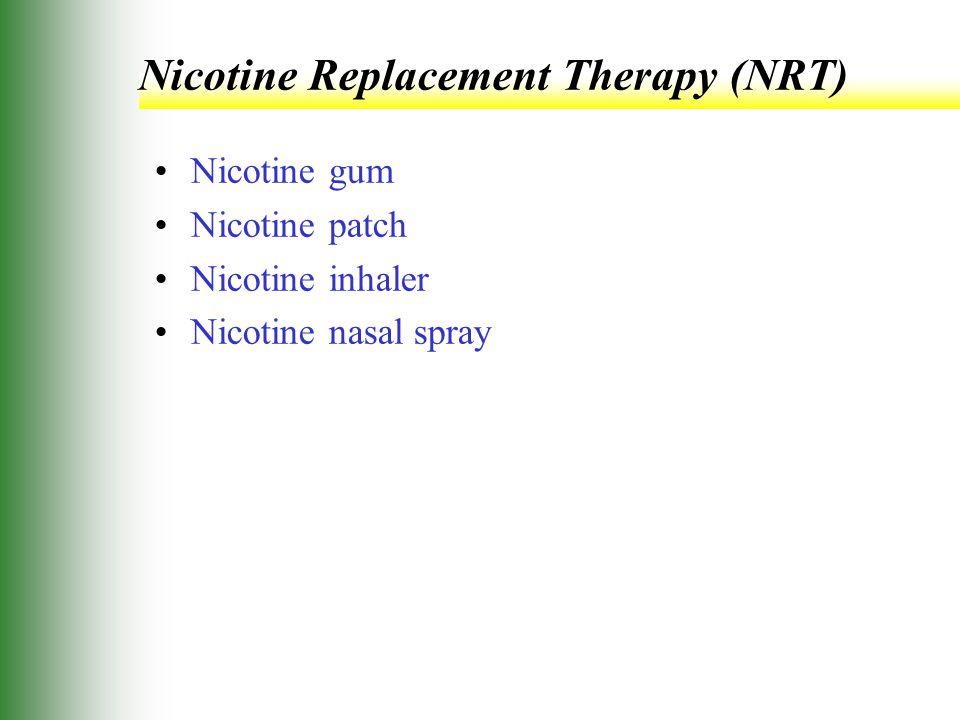 Nicotine Replacement Therapy (NRT) Nicotine gum Nicotine patch Nicotine inhaler Nicotine nasal spray