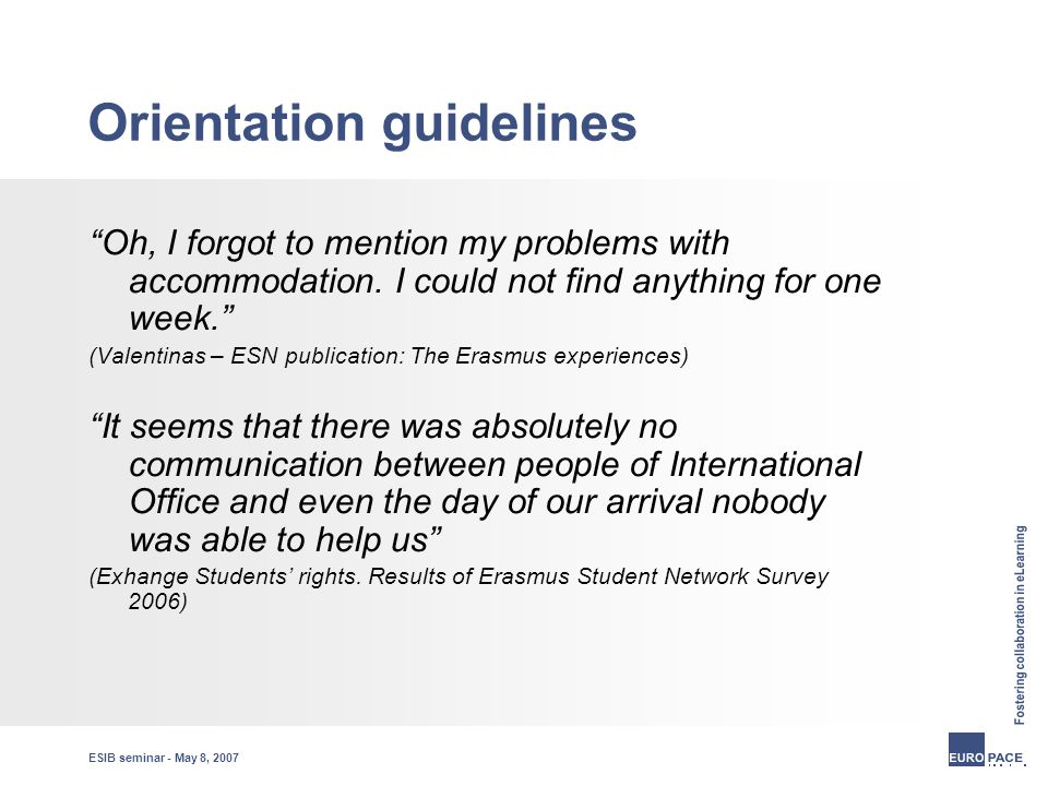 ESIB seminar - May 8, 2007 Orientation guidelines Oh, I forgot to mention my problems with accommodation.