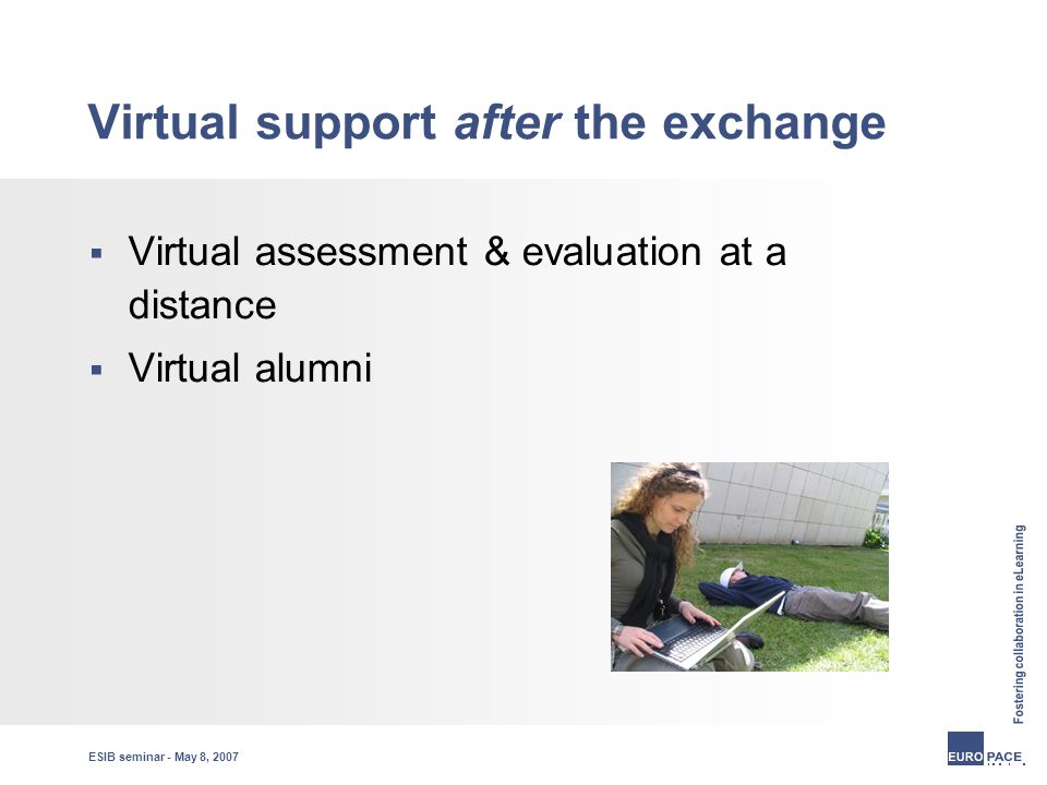 ESIB seminar - May 8, 2007 Virtual support after the exchange  Virtual assessment & evaluation at a distance  Virtual alumni