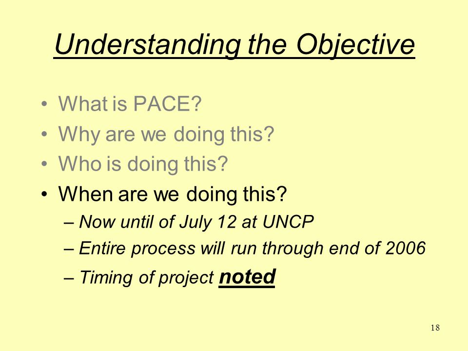18 Understanding the Objective What is PACE. Why are we doing this.