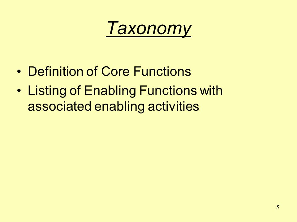 5 Taxonomy Definition of Core Functions Listing of Enabling Functions with associated enabling activities