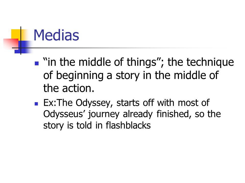 """Medias """"in the middle of things""""; the technique of beginning a story in the middle of the action. Ex:The Odyssey, starts off with most of Odysseus' jo"""