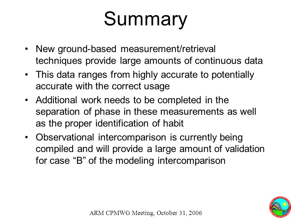 Summary New ground-based measurement/retrieval techniques provide large amounts of continuous data This data ranges from highly accurate to potentiall