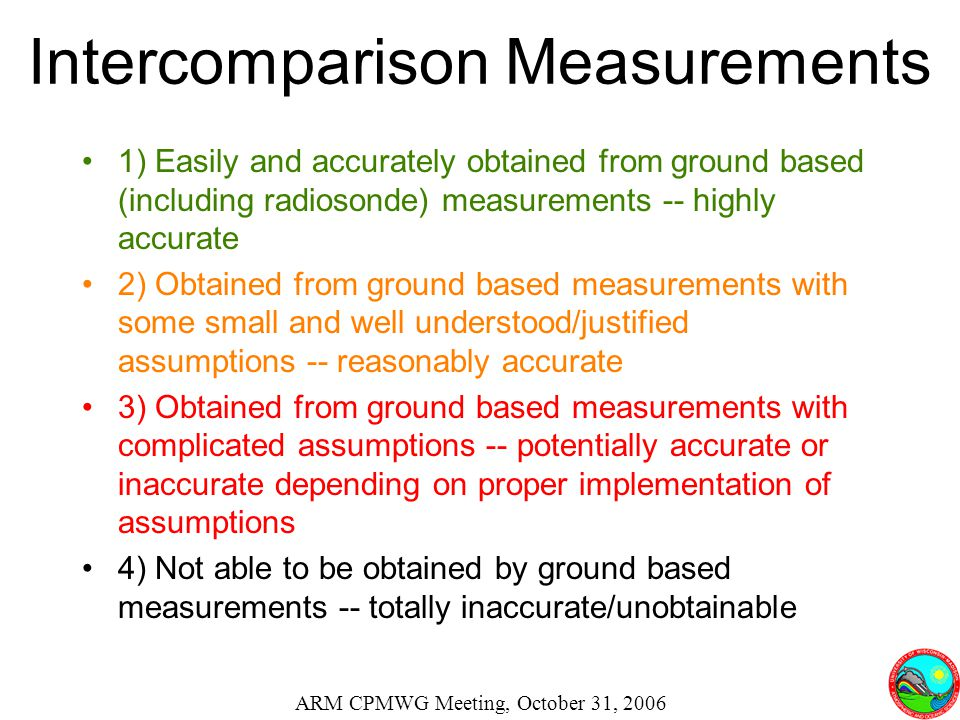 Intercomparison Measurements 1) Easily and accurately obtained from ground based (including radiosonde) measurements -- highly accurate 2) Obtained fr