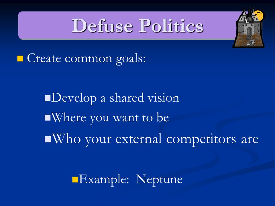 Defuse Politics Problems with Politics: 1.Fosters harmful competition amongst both managers and employees 2.Distorts information base  Poor strategic