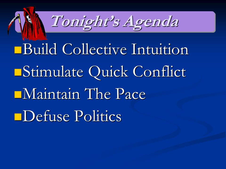 Tonight's Agenda Build Collective Intuition Build Collective Intuition Stimulate Quick Conflict Stimulate Quick Conflict Maintain The Pace Maintain The Pace Defuse Politics Defuse Politics