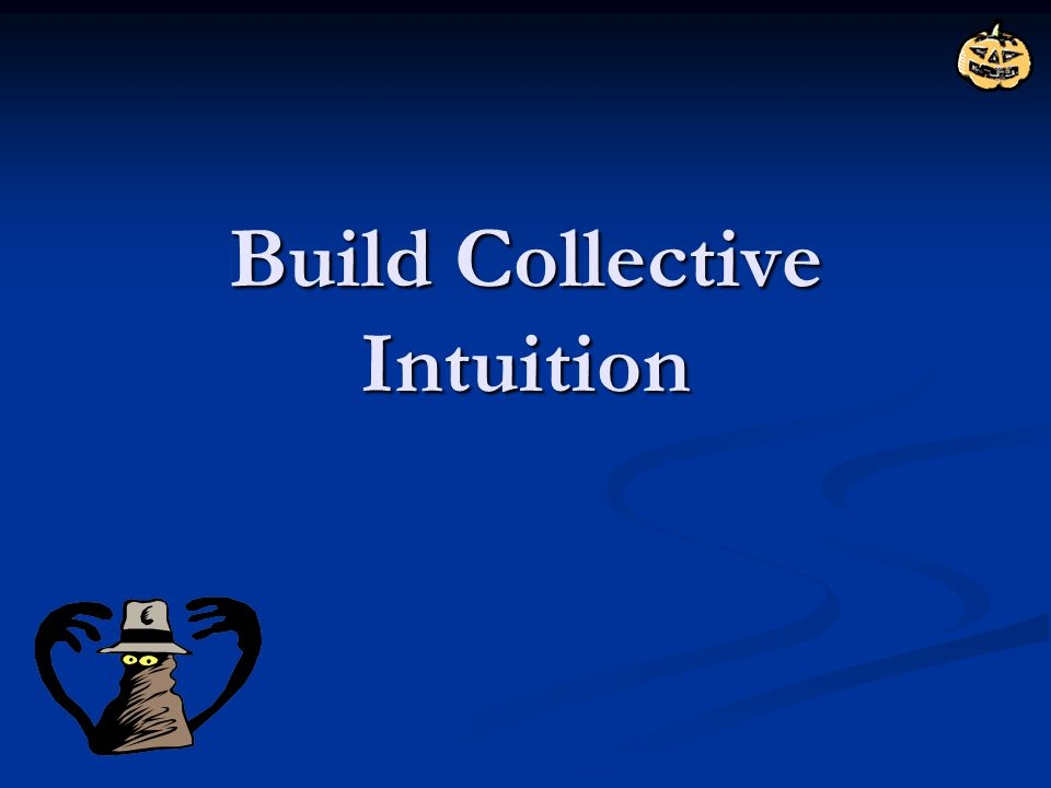 Build Collective Intuition