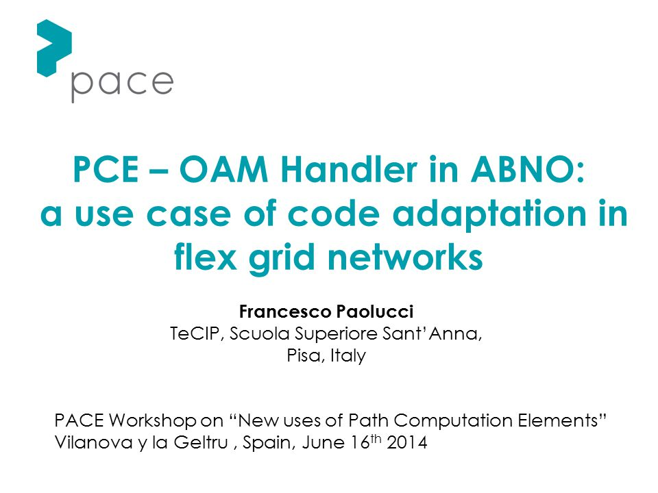 """PCE – OAM Handler in ABNO: a use case of code adaptation in flex grid networks PACE Workshop on """"New uses of Path Computation Elements"""" Vilanova y la"""