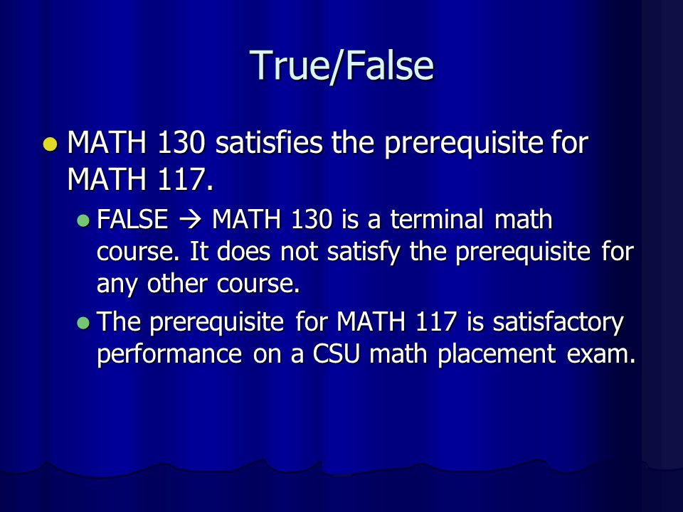 True/False MATH 130 is harder than MATH 117. MATH 130 is harder than MATH 117. FALSE  The degree of course difficulty is relative to the individual s