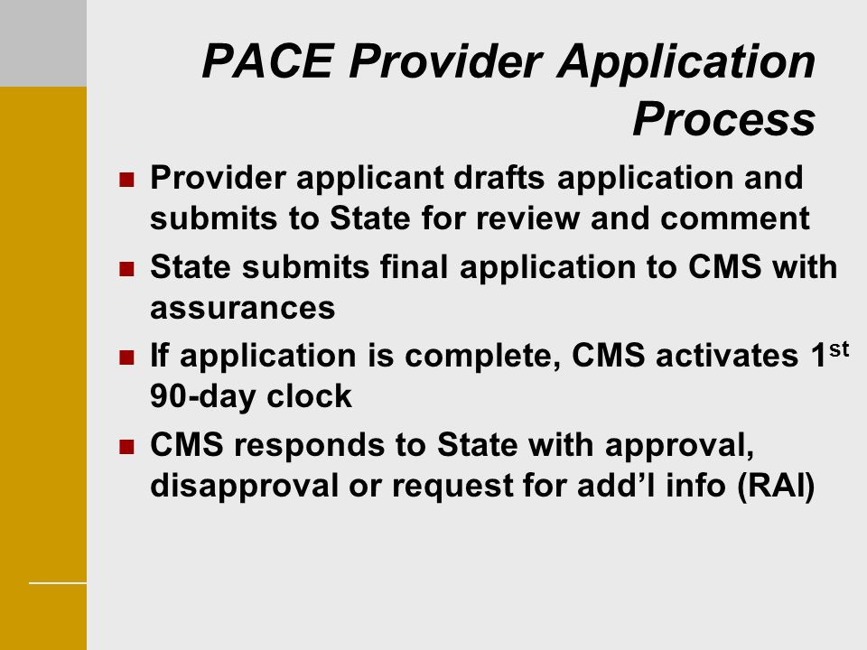 PACE Provider Application Process Provider applicant drafts application and submits to State for review and comment State submits final application to