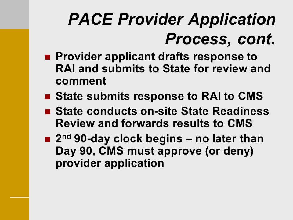 PACE Provider Application Process, cont. Provider applicant drafts response to RAI and submits to State for review and comment State submits response