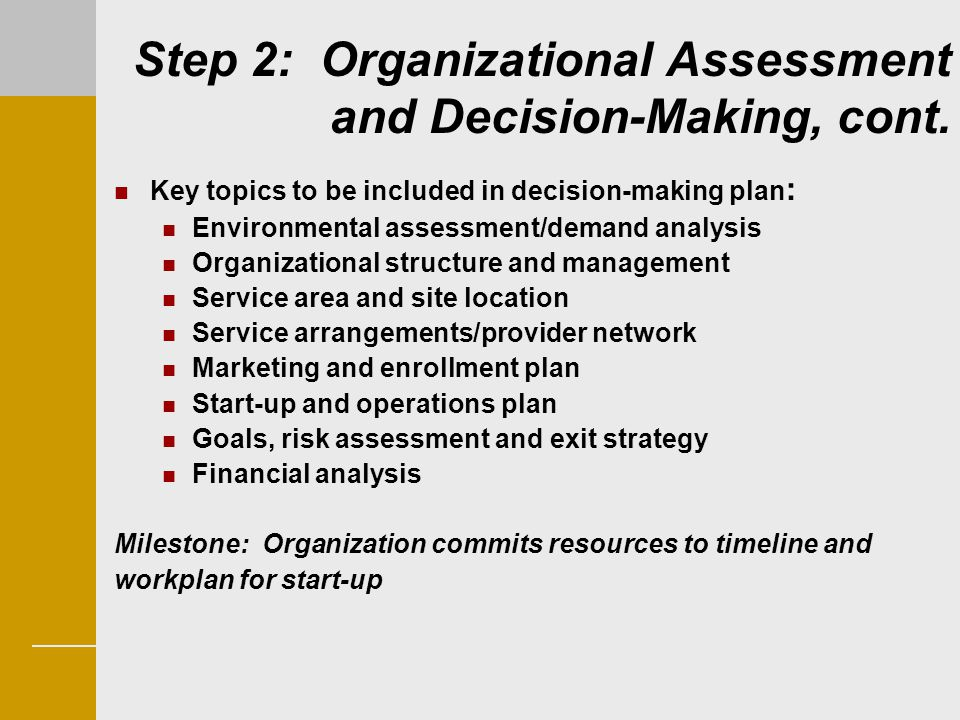 Step 2: Organizational Assessment and Decision-Making, cont. Key topics to be included in decision-making plan : Environmental assessment/demand analy