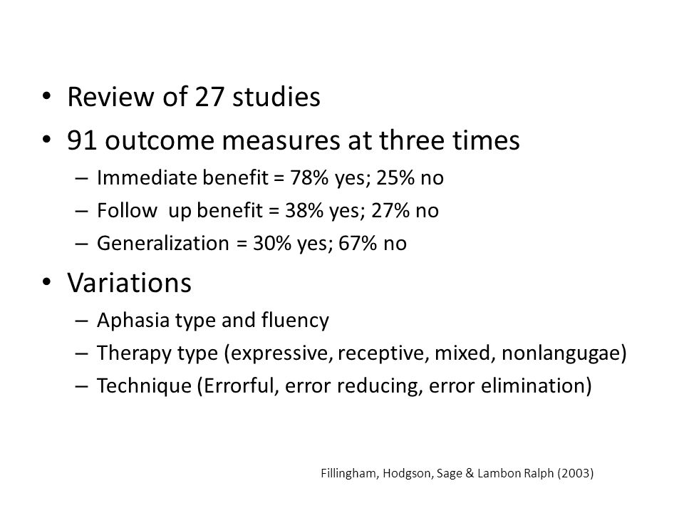 Review of 27 studies 91 outcome measures at three times – Immediate benefit = 78% yes; 25% no – Follow up benefit = 38% yes; 27% no – Generalization =