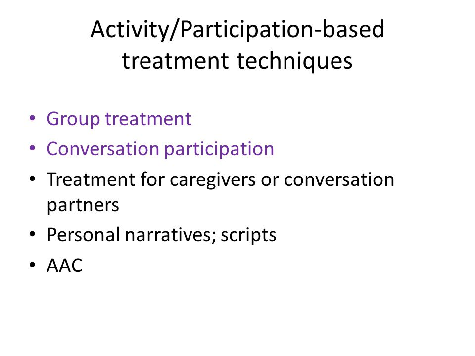 Activity/Participation-based treatment techniques Group treatment Conversation participation Treatment for caregivers or conversation partners Persona