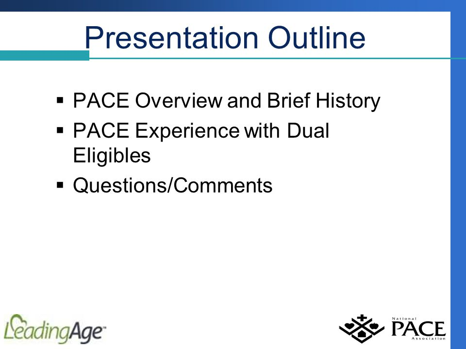 Presentation Outline  PACE Overview and Brief History  PACE Experience with Dual Eligibles  Questions/Comments