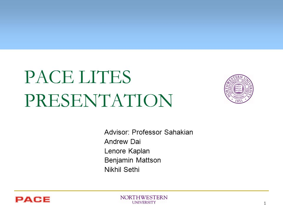 1 PACE LITES PRESENTATION Advisor: Professor Sahakian Andrew Dai Lenore Kaplan Benjamin Mattson Nikhil Sethi