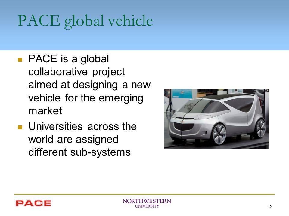 2 PACE global vehicle PACE is a global collaborative project aimed at designing a new vehicle for the emerging market Universities across the world ar
