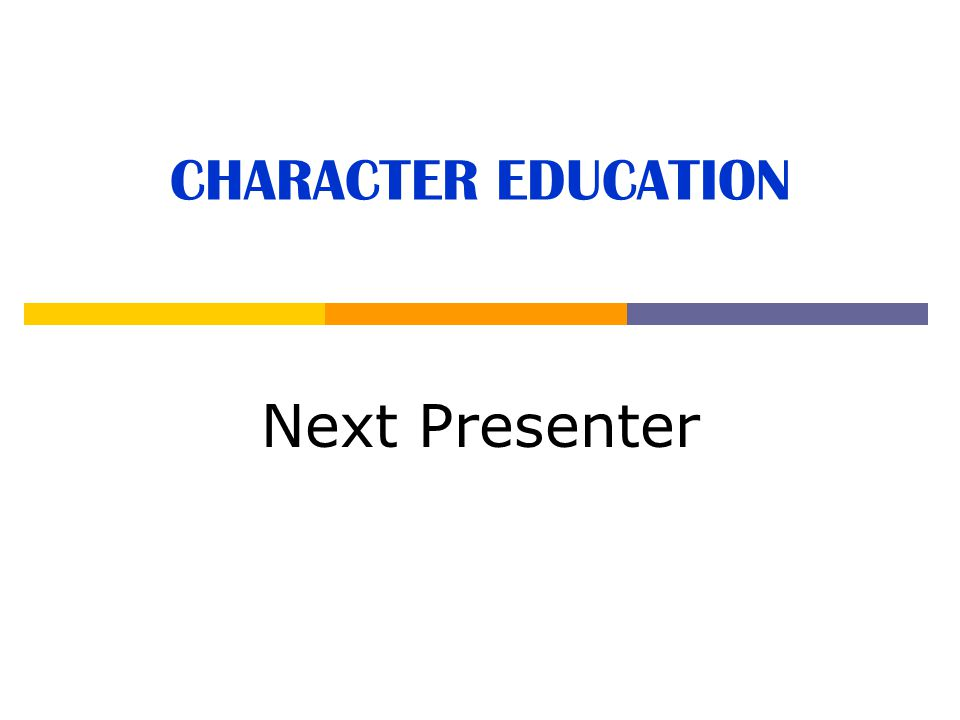 CHARACTER EDUCATION Next Presenter