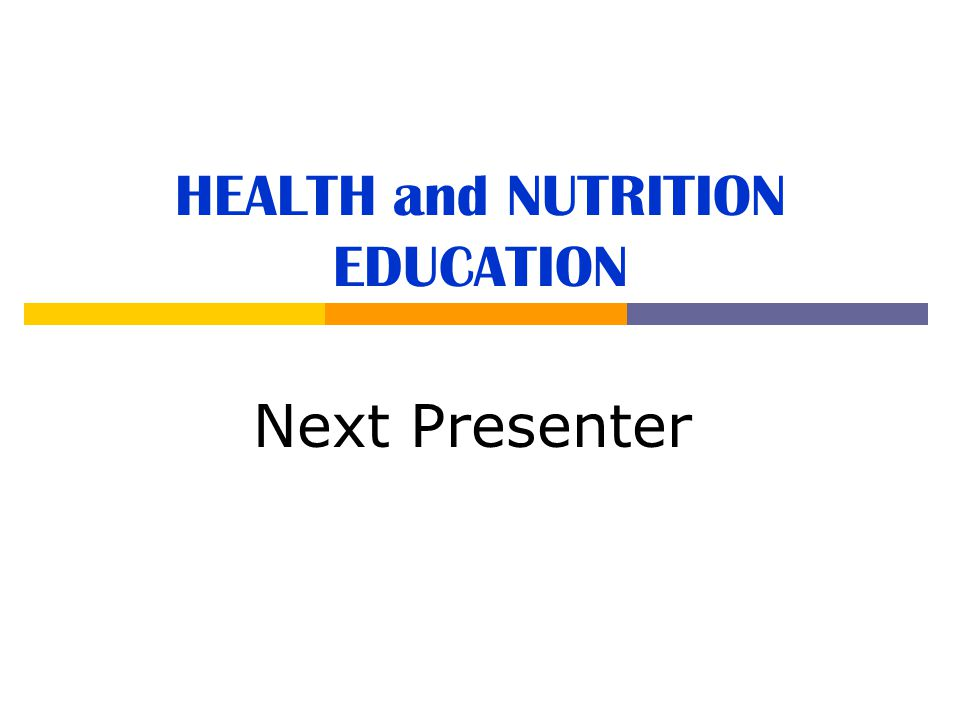 HEALTH and NUTRITION EDUCATION Next Presenter