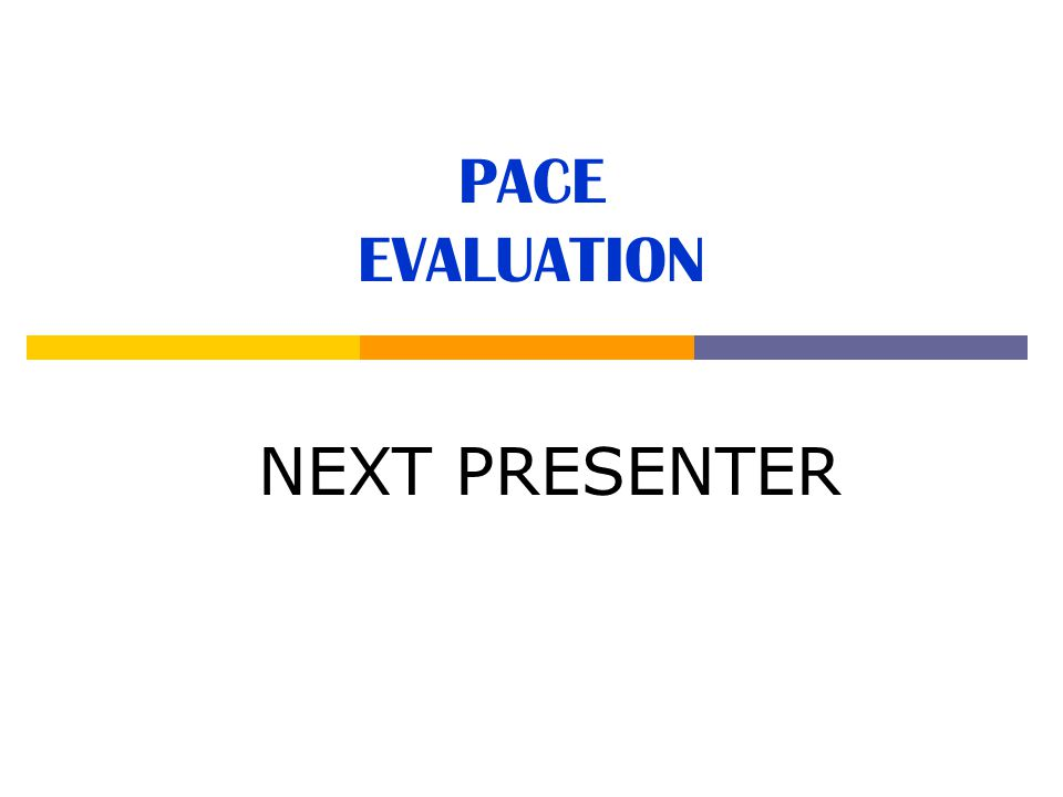 PACE EVALUATION NEXT PRESENTER