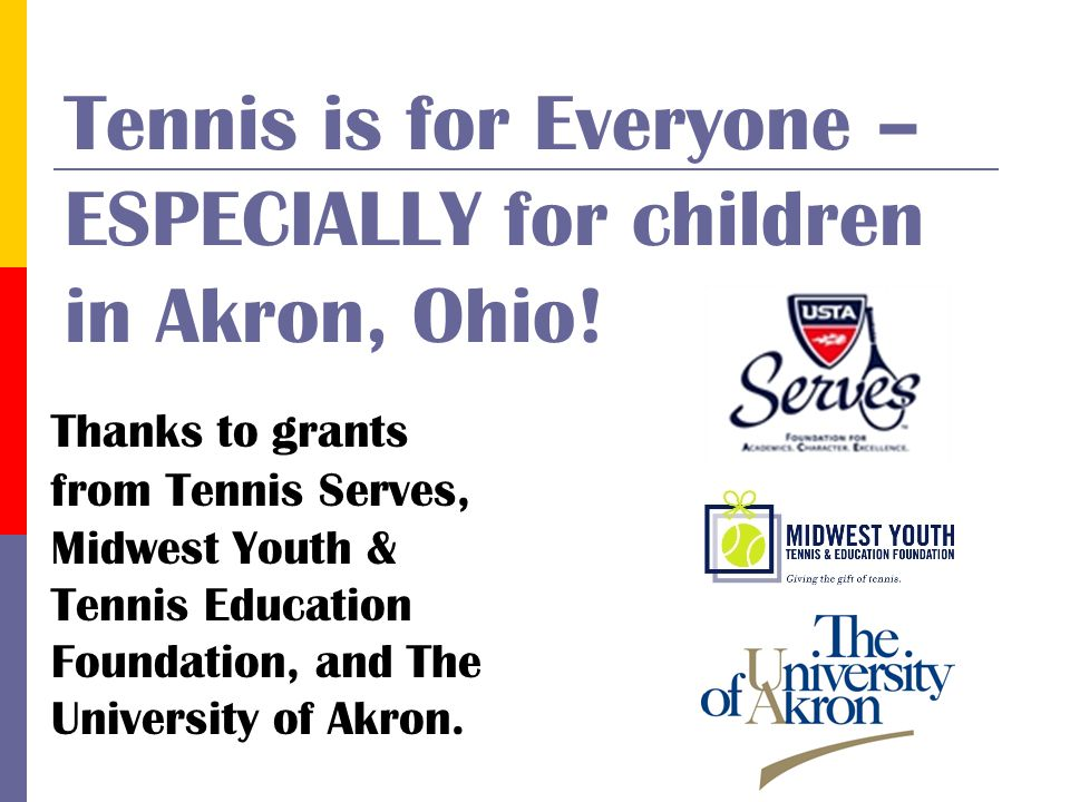 Tennis is for Everyone – ESPECIALLY for children in Akron, Ohio! Thanks to grants from Tennis Serves, Midwest Youth & Tennis Education Foundation, and
