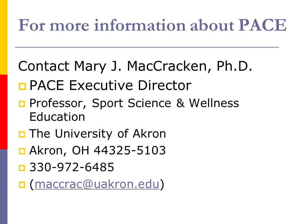 For more information about PACE Contact Mary J. MacCracken, Ph.D.  PACE Executive Director  Professor, Sport Science & Wellness Education  The Univ