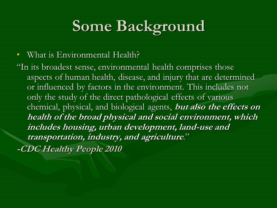 Some Background What is Environmental Health What is Environmental Health.