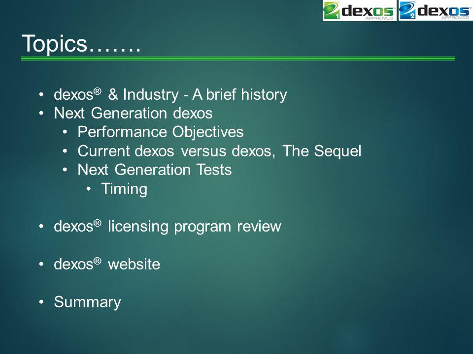 Topics……. dexos ® & Industry - A brief history Next Generation dexos Performance Objectives Current dexos versus dexos, The Sequel Next Generation Tes