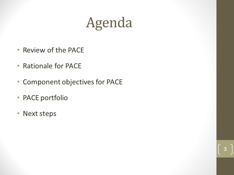 Agenda Review of the PACE Rationale for PACE Component objectives for PACE PACE portfolio Next steps 3
