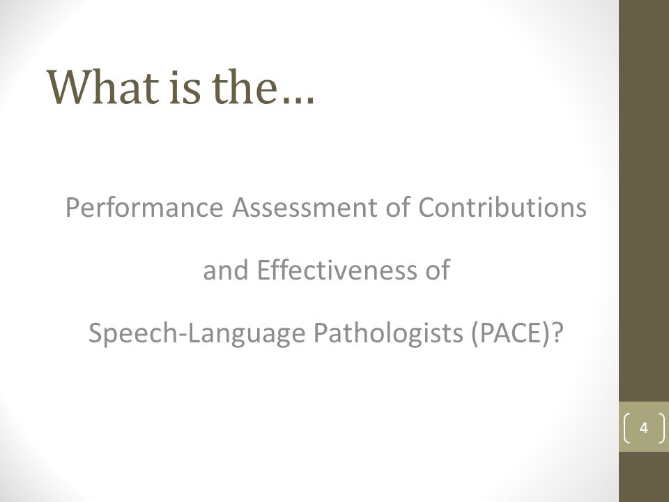 What is the… Performance Assessment of Contributions and Effectiveness of Speech-Language Pathologists (PACE).
